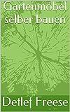 Gartenmöbel selber bauen (German Edition)