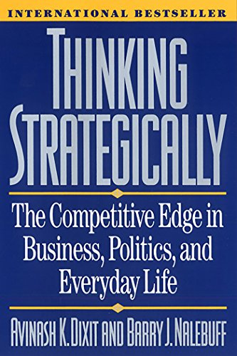 Thinking Strategically: The Competitive Edge in Business, Politics, and Everyday Life (Norton Paperback) (English Edition)