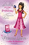 La Princesa Lauren y el collar de diamantes (Libros Para Jóvenes - Libros De Consumo - El Club De Las Princesas)