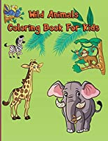 Wild Animals Coloring Book For Kids: Woodland Animals Easy Fun Educational Zoo Animals For Toddlers, Kindergarten and Preschool Age Modern Coloring Activity Books Childrens Books Baby Books