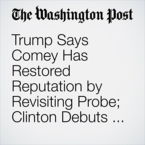 Trump Says Comey Has Restored Reputation by Revisiting Probe; Clinton Debuts New 'Daisy' Ad audiobook cover art