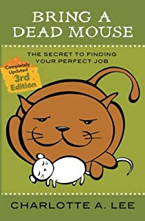 Bring a Dead Mouse, 3rd Edition: The Secret to Finding Your Perfect Job
