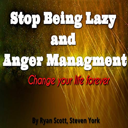 Stop Being Lazy and Anger Management: Change Your Life Forever