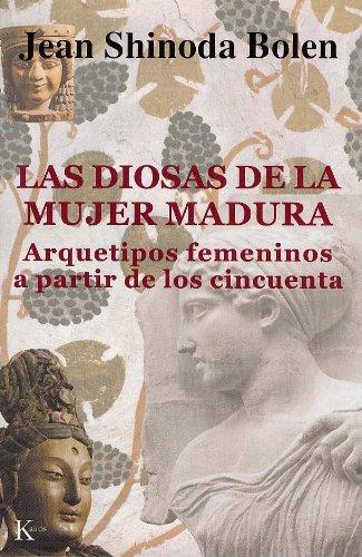 LAS DIOSAS DE LA MUJER MADURA:Arquetipos femeninos a partir de los cincuenta (Psicología) (Spanish Edition)