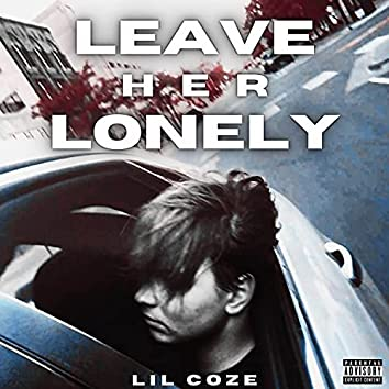 Leave Her Lonely