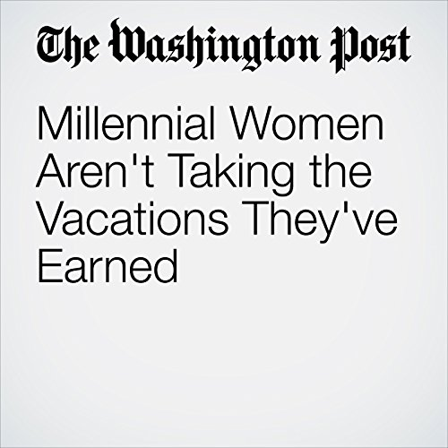 Millennial Women Aren't Taking the Vacations They've Earned copertina