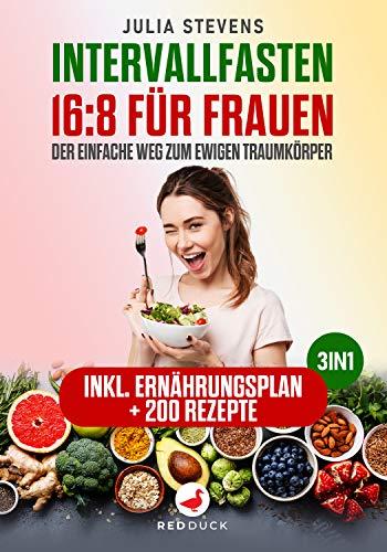 INTERVALLFASTEN 16:8 FÜR FRAUEN: Der einfache Weg zum ewigen Traumkörper! 3in1: Inklusive Ernährungsplan + 200 Rezepte