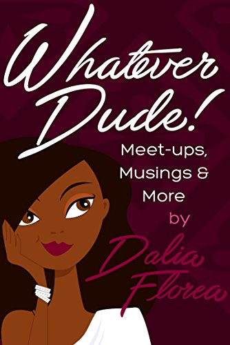 Whatever Dude!: Meet-ups, Musings & More (English Edition)