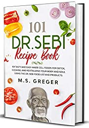 DR.SEBI Recipe Book: 101 Tasty and Easy-Made Cell Foods for Detox, Cleanse, and Revitalizing Your Body and Soul Using the Dr. Sebi Food List and Products (Dr.Sebi's Recipe Book Series 1)