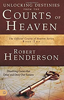 Unlocking Destinies From the Courts of Heaven: Dissolving Curses That Delay and Deny Our Future