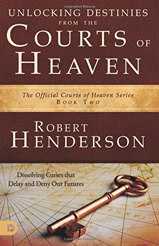 Compare Textbook Prices for Unlocking Destinies From the Courts of Heaven: Dissolving Curses That Delay and Deny Our Future 1 Edition ISBN 9780977246045 by Henderson, Robert