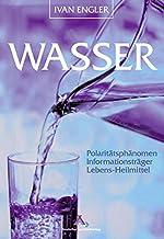 Wasser: Polaritätsphänomen, Informationsträger, Lebens-Heilmittel