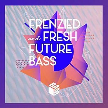 Frenzied & Fresh Future Bass