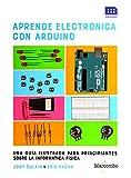 Aprende electrónica con Arduino: UNA GUÍA ILUSTRADA PARA PRINCIPIANTES SOBRE LA INFORMÁTICA FÍSICA