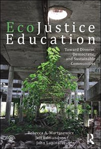 EcoJustice Education: Toward Diverse, Democratic, and Sustainable Communities (Sociocultural, Political, and Historical