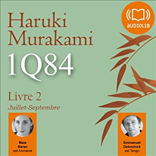 1Q84 - Livre 2, Juillet-Septembre                    By:                                                                                                                                 Haruki Murakami                               Narrated by:                                                                                                                                 Maia Baran,                                                                                        Emmanuel Dekoninck                      Length: 14 hrs and 14 mins     8 ratings     Overall 4.6