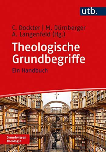 Theologische Grundbegriffe: Ein Handbuch (Grundwissen Theologie)