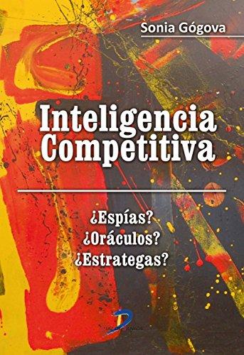 Inteligencia Competitiva. ¿Espías? ¿Oráculos? ¿Estrategas?