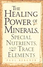 The Healing Power of Minerals, Special Nutrients and Trace Elements