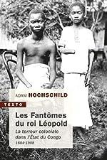 Les fantômes du roi Léopold - La terreur coloniale dans l'Etat du Congo, 1884-1908 d'Adam Hochschild