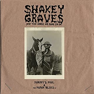 Shakey Graves And The Horse He Rode In On Nobody's Fool & The Donor Blues EP