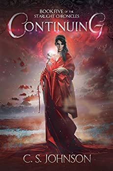 Continuing: An Epic Fantasy Adventure Series (The Starlight Chronicles Book 5) by [C. S. Johnson, Jennifer Sell]