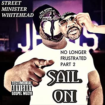 No Longer Frustrated, Pt. II: Sail On