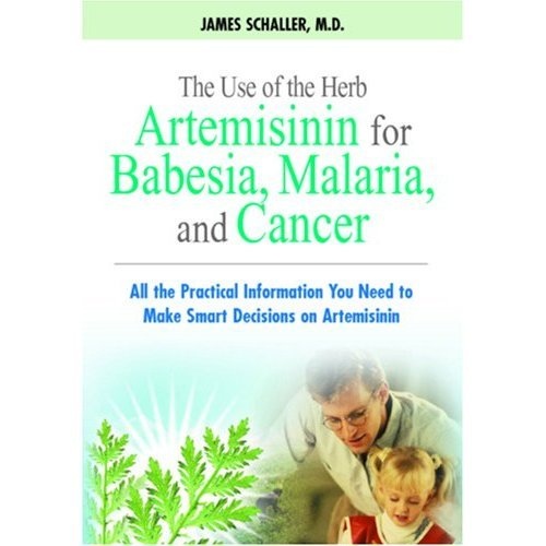 The Use of the Herb Artemisinin for Babesia, Malaria, and Cancer: All the Practical Information You Need to Make Smart Decisions on Artemisinin (English Edition)