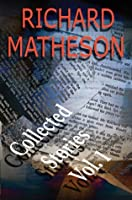 Richard Matheson: Collected Stories  Vol.1