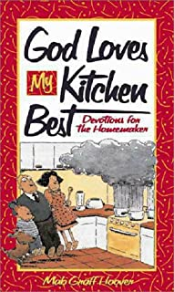 God Loves My Kitchen Best: Devotions for the Homemaker