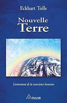 Nouvelle Terre: L'avènement de la conscience humaine par [Eckhart Tolle, Annie J. Ollivier]
