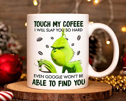 Lplpol Taza de café con texto en inglés 'Touch My Coffee I Will Slap You So Hard Even Google Won't Be Able to Find You', divertida taza de cerámica Grinch, regalo para hombres y mujeres