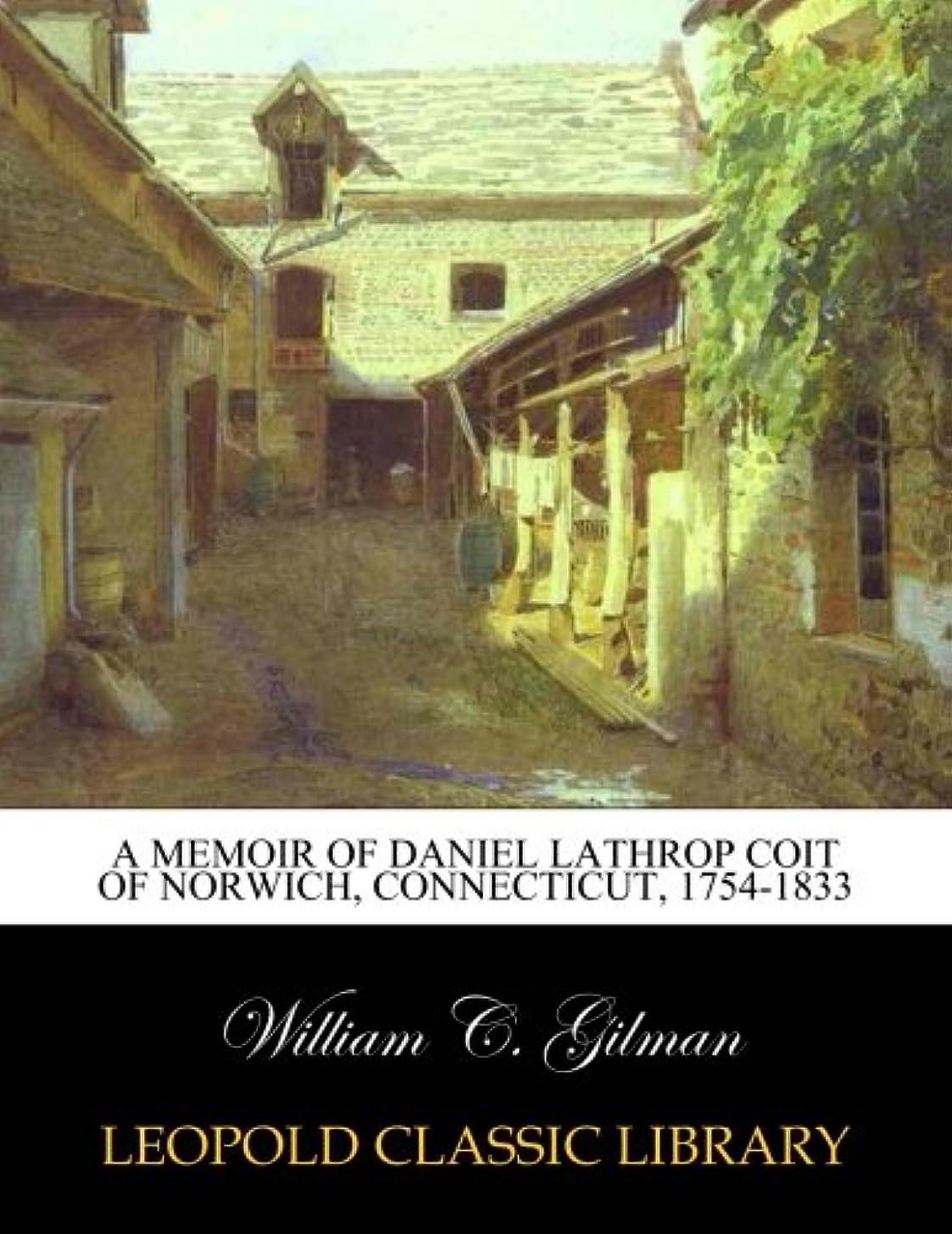 オリエンテーション電化するバックグラウンドA memoir of Daniel Lathrop Coit of Norwich, Connecticut, 1754-1833