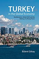 Turkey in the Global Economy: Neoliberalism, Global Shift and the Making of a Rising Power