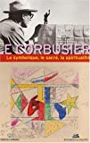 Le Corbusier - Le symbolisme, le sacré, la spiritualité