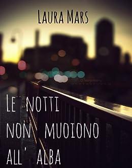 Le notti non muoiono all'alba (Bromance Series Vol.1) (Italian Edition) by [Laura Mars]