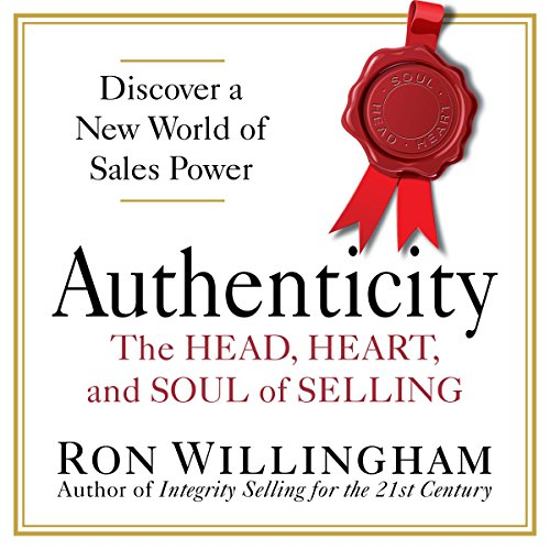 Authenticity: The Head, Heart, and Soul of Selling audiobook cover art