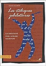LES ITALIQUES JUBILATOIRES. La créativité par l'atelier d'écriture de Natalie Goldberg