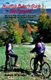 The Mountain Biker s Guide to Ski Resorts: Where to Ride Downhill in New York, New England, and Eastern Canada (Bicycling)