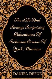 The Life And Strange Surprising Adventures Of Robinson Crusoe Of York, Mariner: By Daniel Defoe : Illustrated & Unabridged