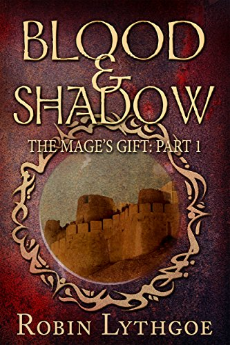 Blood and Shadow (The Mage's Gift Book 1) by [Robin Lythgoe]