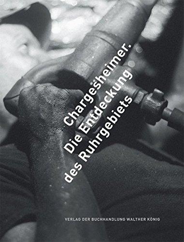 Chargesheimer. Die Entdeckung des Ruhrgebiets: Ruhr Museum, Essen
