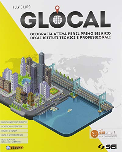 Glocal. Geografia attiva. Per il primo biennio degli Ist. tecnici e professionali. Con e-book. Con espansione online