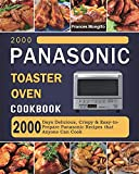 2000 Panasonic Toaster Oven Cookbook: 2000 Days Delicious, Crispy & Easy-to-Prepare Panasonic Recipes that Anyone Can Cook