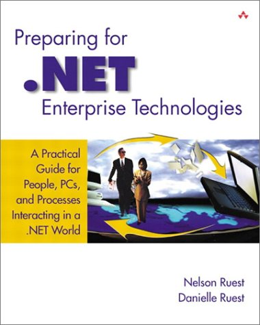 Preparing for .Net Enterprise Technologies: A Practical Guide for People, PCs and Processes Interacting in a .Net World