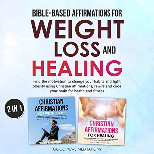 Bible-Based Affirmations for Weight Loss and Healing Audiobook By Good News Meditations cover art