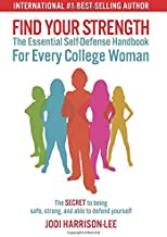 Find Your Strength: The Essential Self-Defense Handbook For Every College Woman