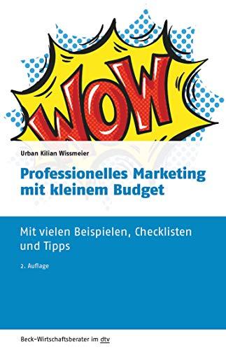 Professionelles Marketing mit kleinem Budget: Mit vielen Beispielen, Checklisten und Tipps (Beck-Wirtschaftsberater im dtv)