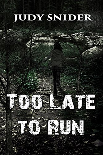 Too Late to Run (Back to Back Thriller Series Book 1) by [Judy Snider]
