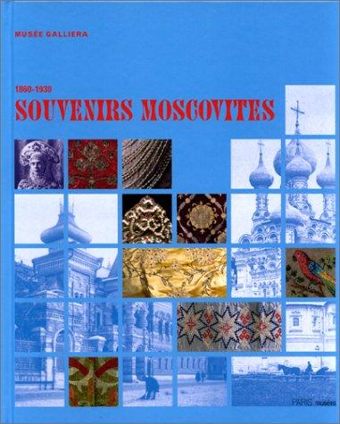 Souvenirs Moscovites 1860-1930. Exposition du 30 octobre 1999 au 13 février 2000 PDF Books